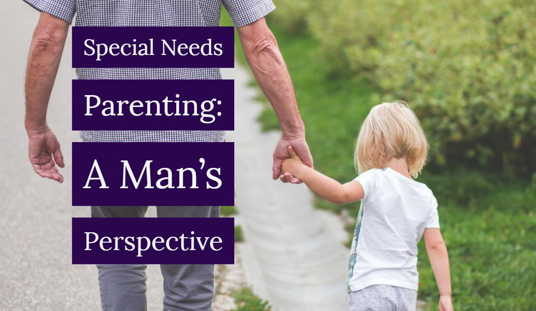 Special Needs Parenting: A Man's Perspective