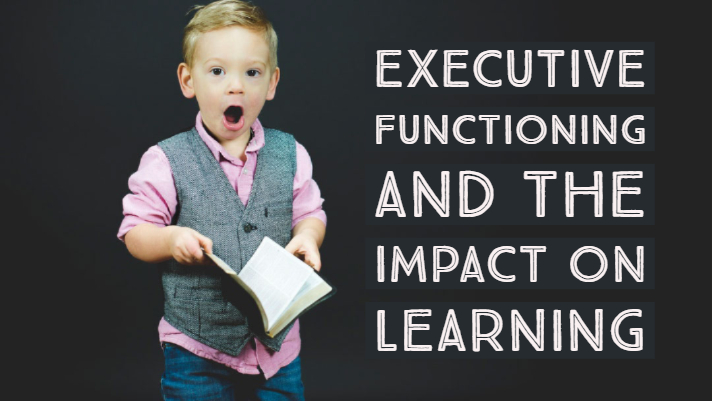 Executive Functioning and the Impact on Learning