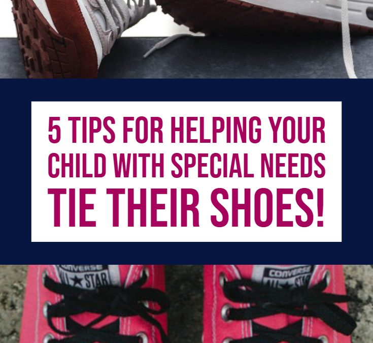 5 Tips for Helping Your Child with Special NeedsTie Their Shoes!